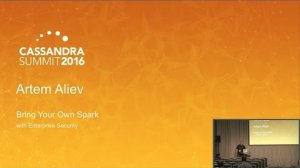 Embedded thumbnail for DataStax   DSE Bring Your Own Spark w Enterprise Security (Artem Aliev)   Cassandra Summit 2016